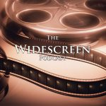 The Widescreen Podcast #256